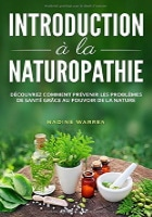 Introduction à la naturopathie, pour prévenir les problèmes de santé, avec produits naturels pour se sentir mieux, corps esprit, bien-être et bonheur