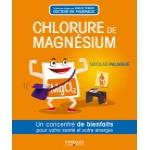 Livre sur le chlorure de magnésium, concentré de bienfaits pour la santé et d'énergie, pour le bien-être contre stress, fatigue, et défenses immunitaires