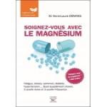 Livre se soigner avec le magnésium, quel forme choisir pour préserver ou retrouver la santé, les doses à privilégier selon votre état de santé