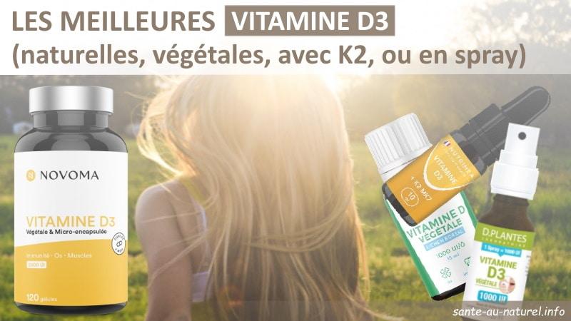Meilleures vitamines D3 naturelles bio ou végétale, avec et sans k2, en huile, gouttes, ou spray, dosage maxi 2000UI 1000UI, à base de lichen boréal ou lanoline