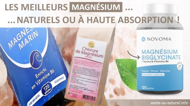 Les meilleurs magnésiums naturels ou marin, et bisglycinate pour haute absorption, avec vitamine B pour compléter, marin ou enrichi en B6 santé