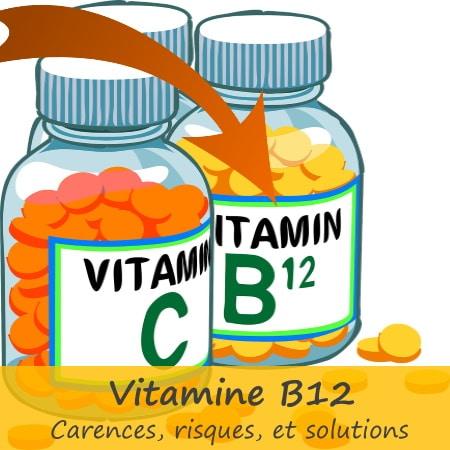 Carence vitamine B12 avec risques en cas de déficit de cobalamine, avec solutions végétarien et végan, pour dosage et besoins journaliers apports
